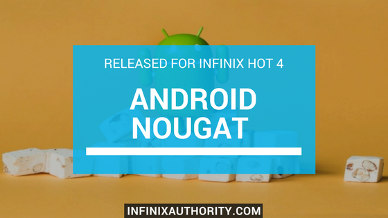 Android Nougat Released for Infinix Hot 4 - Infinix Authority